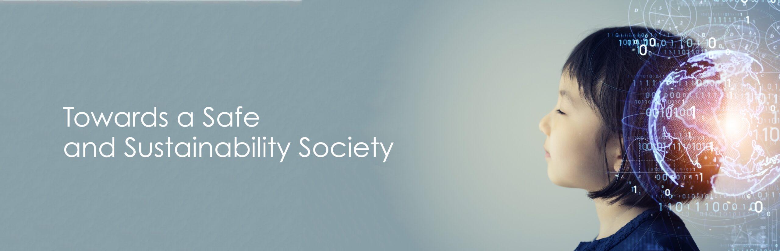 Towards a Safe and Sustainability Society